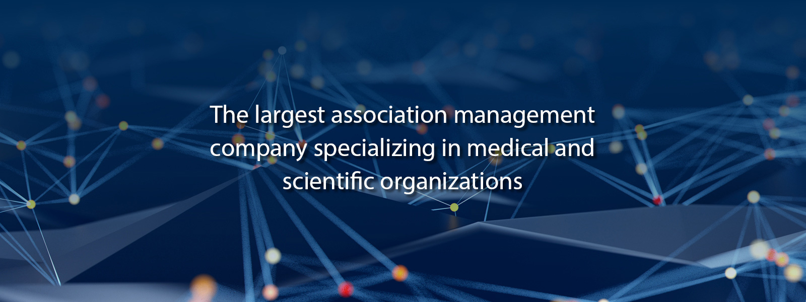 The largest association management company specializing in medical and scientific organizations